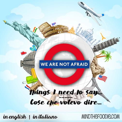 NON ABBIAMO PAURA – London terror attacks