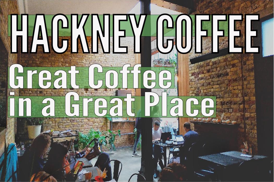 Hackney Coffee | East London