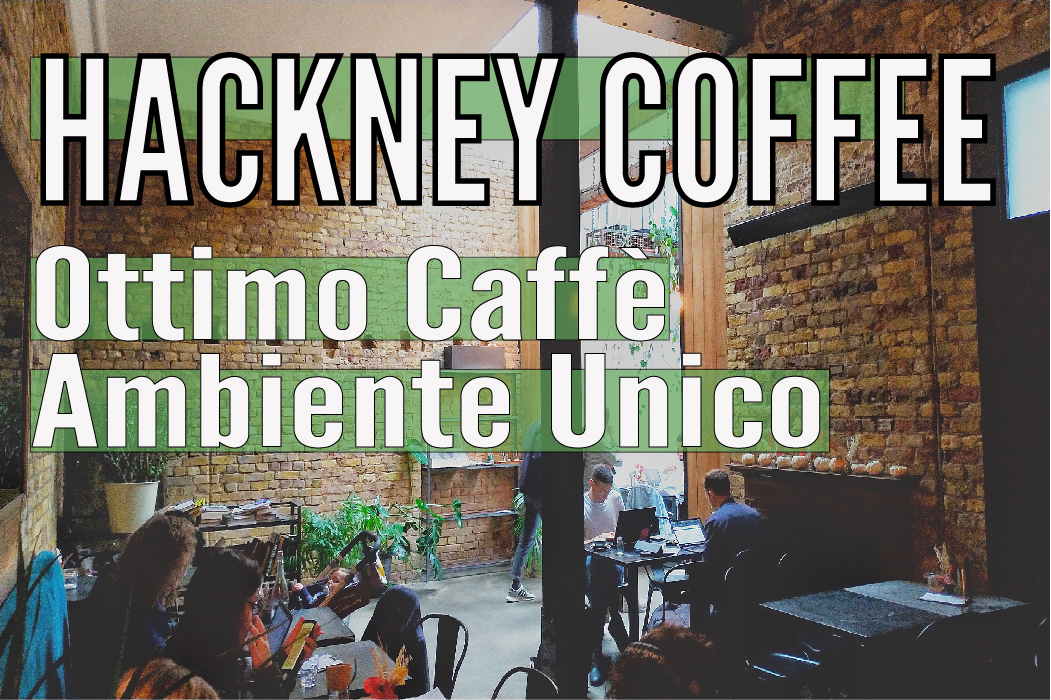 Hackney Coffee | Ottimo Caffee e Ambiente Unico