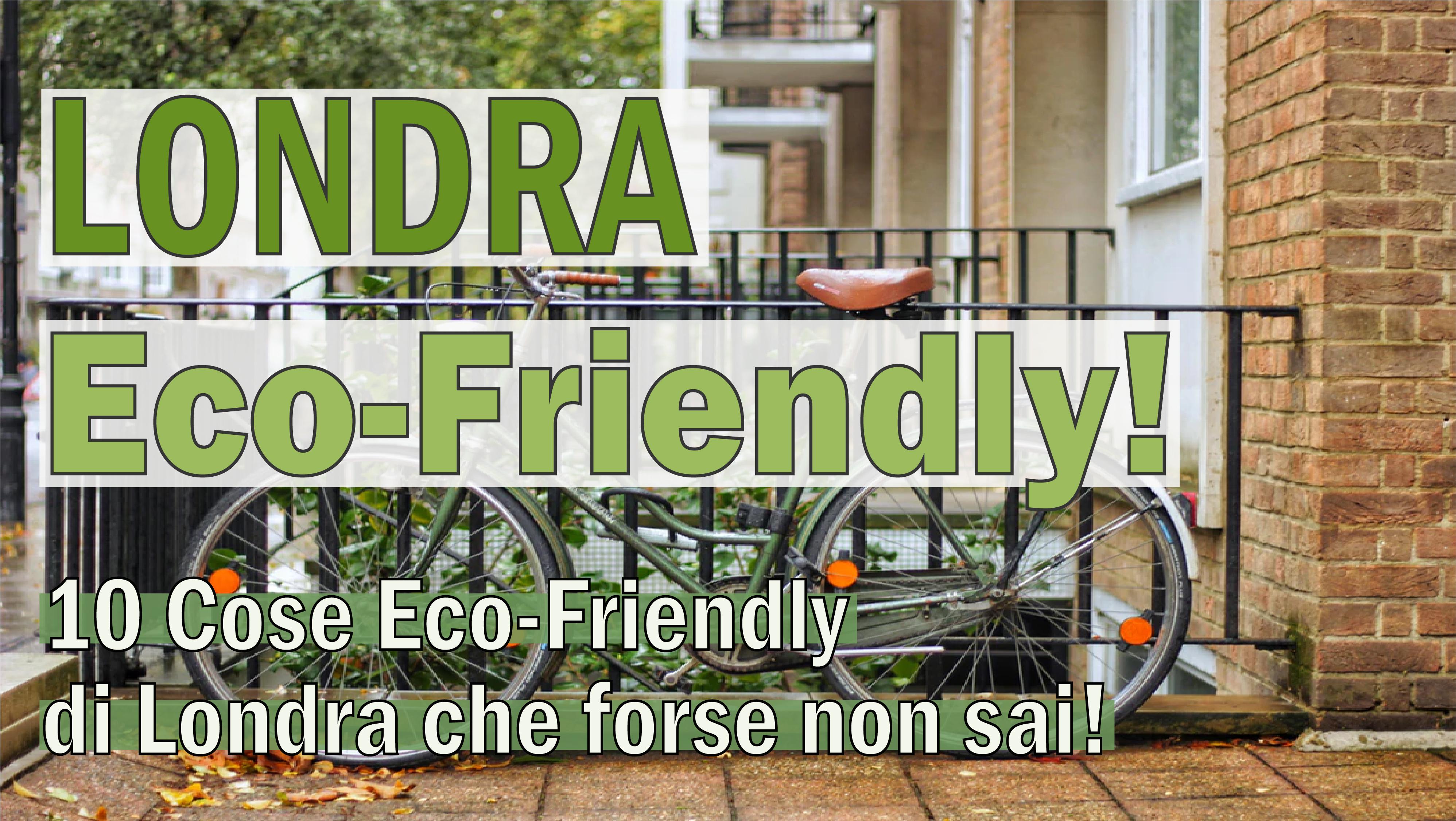Cose Eco-Friendly di Londra che forse non sai!