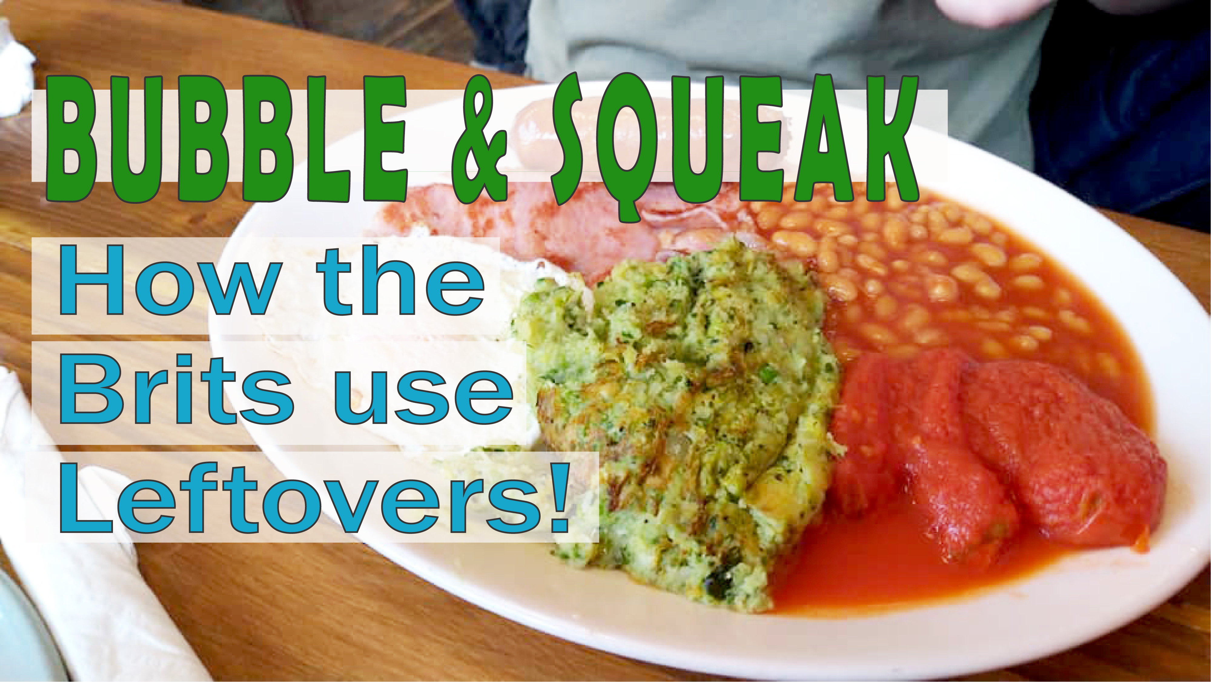 BUBBLE & SQUEAK | How the Brits use leftovers