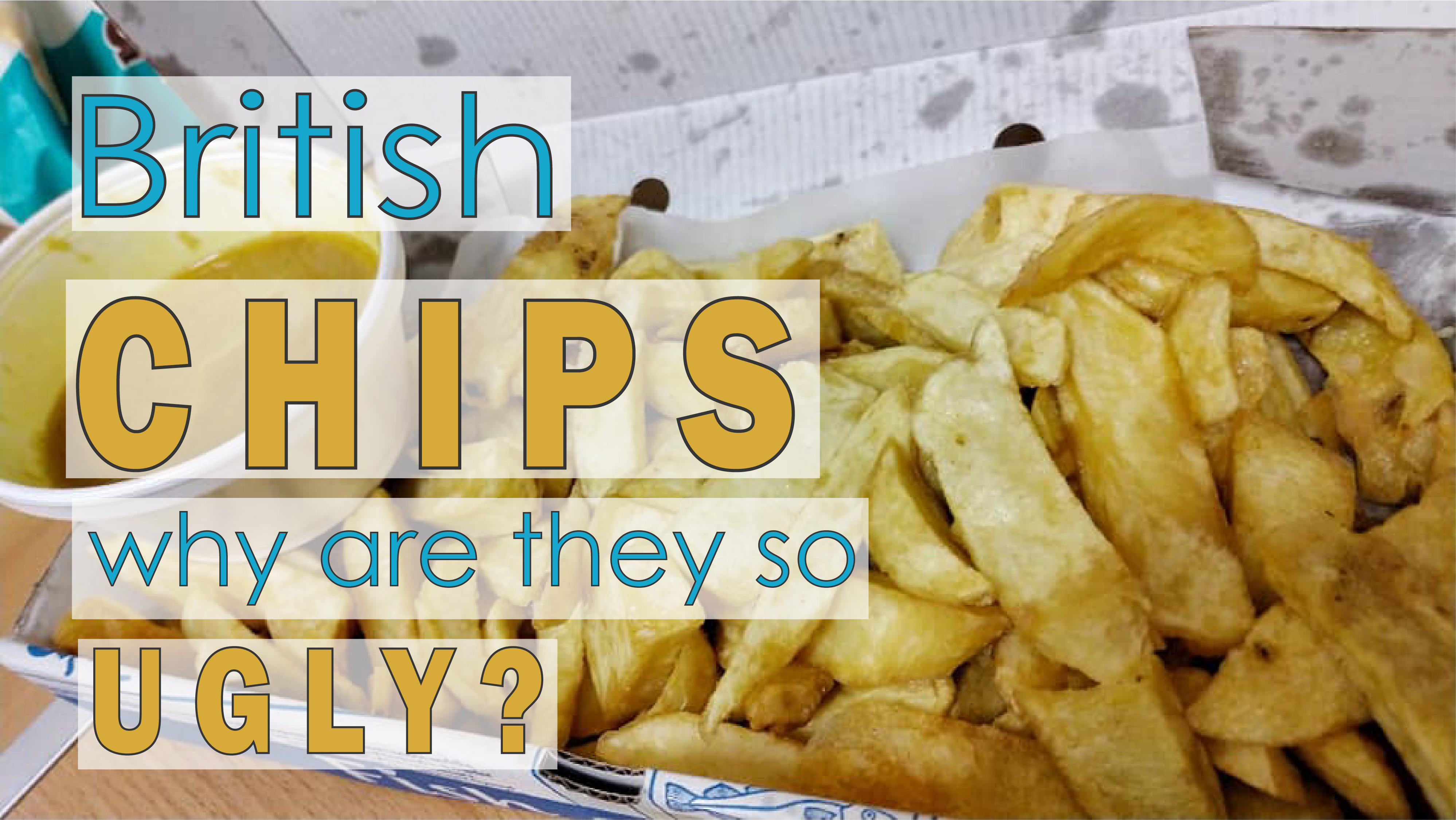 British Chips | Why are they so ugly?
