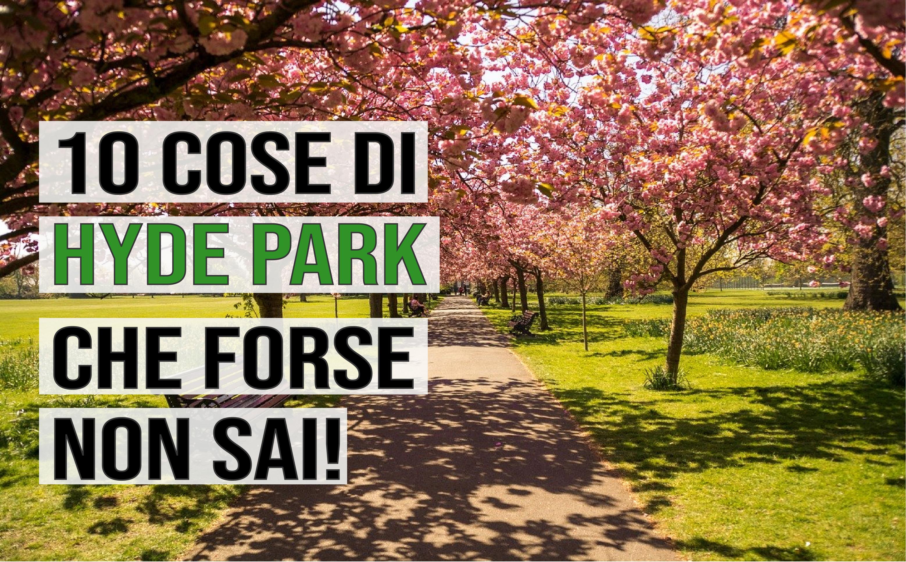 10 Cose di Hyde Park che forse non conosci!