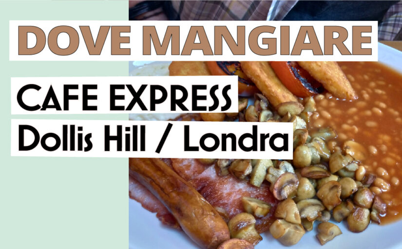 Local Cafe a Londra: Cafe Express | Dollis Hill