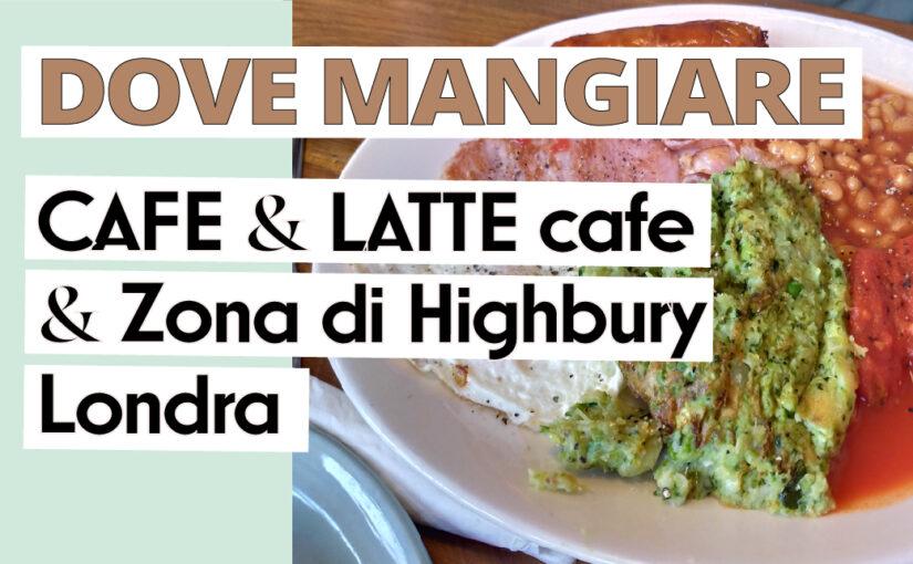 Local Cafe a Londra: Cafe & Latte e la zona di Highbury