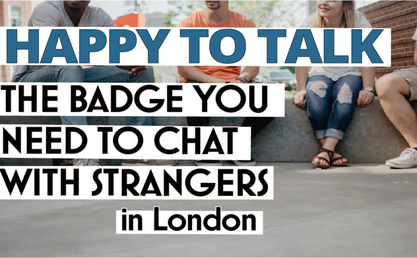 Friendly London: Happy to talk Badge!