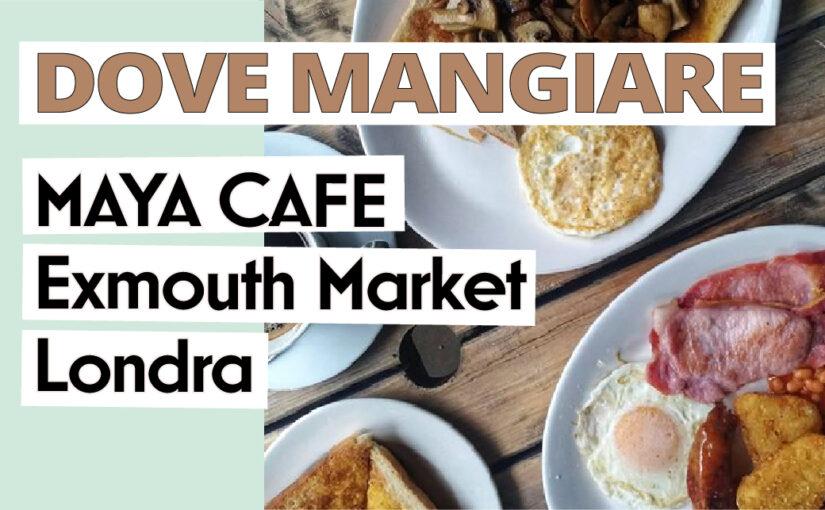 Local Cafe a Londra: Maya Cafe, a Exmouth Market